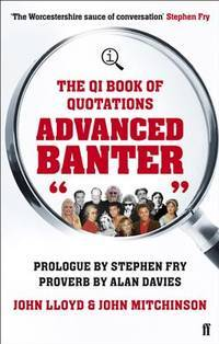 The Qi Book of Quotations Advanced Banter [Paperback] John Lloyd and John Mitchinson. Prologue