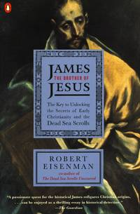 James the Brother of Jesus: The Key to Unlocking the Secrets of Early Christianity and the Dead...