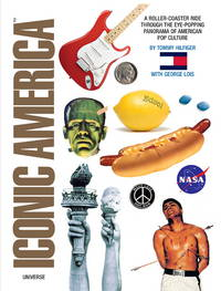 Iconic America: A Roller-Coaster Ride through the Eye-Popping Panorama of American Pop Culture...