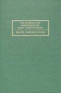 The Revision and Amendment of State Constitutions. ISBN 1886363730 by Dodd, Walter Fairleigh - 1999