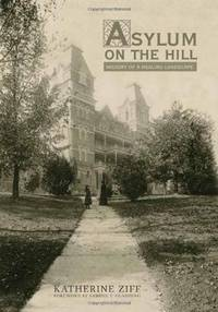 ASYLUM ON THE HILL : History of a Healing Landscape