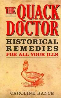 The Quack Doctor: Historical Remedies for All Your Ills