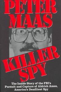 Killer Spy:   The Inside Story of the FBI's Pursuit and Capture of   Aldrich Ames,...
