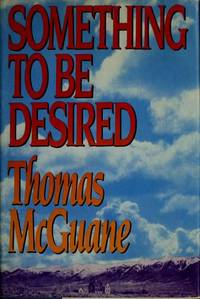 SOMETHING TO BE DESIRED. by  Thomas McGuane - Signed First Edition - 1984 - from Waverley Books (SKU: 20225)