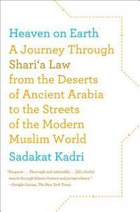 Heaven on Earth: A Journey Through Shari'a Law from the Deserts of Ancient Arabia to the Streets...
