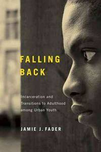 Falling Back Incarceration and Transitions to Adulthood among Urban Youth