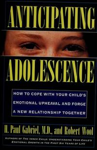 ANTICIPATING ADOLESCENCE: HOW TO COPE WITH YOUR CHILD'S EMOTIONAL UPHEAVAL AND FORGE A NEW...