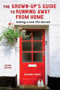 The Grown-Up's Guide to Running Away from Home, Second Edition: Making a New Life Abroad