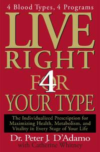 Live Right 4 Your Type The Individualized Prescription for Maximizing Health, Well-Being and...
