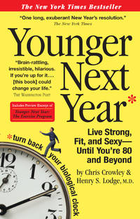 Younger Next Year: Live Strong, Fit, and Sexy--until You're 80 and Beyond by  HENRY S. M.D  CHRIS;LODGE - Paperback - 2007 - from Defunct Books and Biblio.com