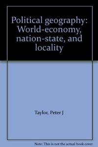 image of Political Geography: World-Economy- Nation-State- and Locality