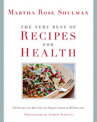 The Very Best of Recipes for Health:  250 Recipes and More from the  Popular Feature on Nytimes.Com: a Cookbook by Shulman, Martha Rose - 2010