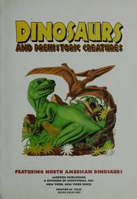 Dinosaurs and Prehistoric Creatures : Featuring North American Dinosaurs