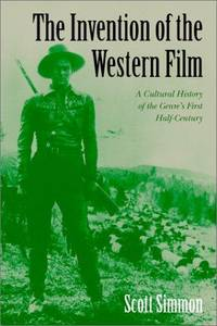 The Invention of the Western Film: A Cultural History of the Genre's First Half-Century
