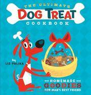 image of The Ultimate Dog Treat Cookbook: Homemade Goodies for Man's Best Friend