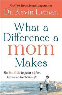 What a Difference a Mom Makes  The Indelible Imprint a Mom Leaves on Her  Son's Life