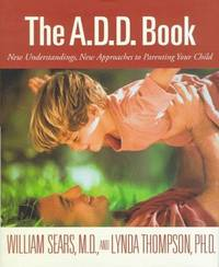 A.D.D. Book : New Understandings, New Approaches to Parenting Your Child