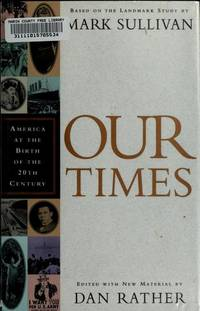 OUR TIMES: AMERICA AT THE BIRTH OF THE TWENTIETH CENTURY