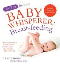 image of Top Tips from the Baby Whisperer: Breastfeeding: Includes advice on bottle-feeding (Top Tips from/Baby Whisperer)