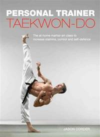 Taekwon-Do: The At-Home Martial-Art Class to Increase Stamina, Control and Self-Defence