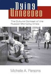Dying Unneeded : the cultural context of the Russian mortality crisis
