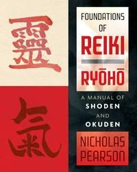 FOUNDATIONS OF REIKI RYOHO: A Manual Of Shoden & Okuden (O)