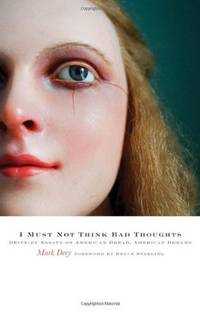 I Must Not Think Bad Thoughts: Drive-by Essays on American Dread, American Dreams