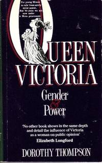 Queen Victoria : Gender and Power. by  Dorothy Thompson - Paperback - 1987 - from Winghale Books (SKU: 058931)