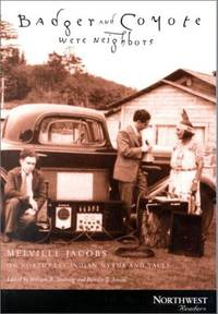 Badger and Coyote Were Neighbors: Melville Jacobs on Northwest Indian Myths and Tales (Northwest...