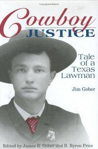 Cowboy Justice : Tale of a Texas Lawman
