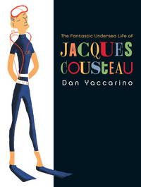 The Fantastic Undersea Life of Jacques Cousteau by  Dan Yaccarino - from Better World Books  (SKU: GRP15235013)