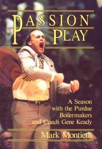 Passion Play: A Season With the Purdue Boilermakers and Coach Gene Keady