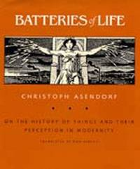 Batteries of Life: On The History Of Things And Their Perception In Modernity