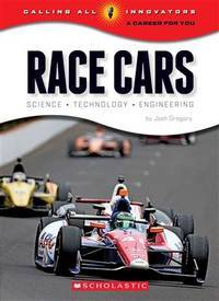 Race Cars: Science Technology Engineering (Calling All Innovators: A Career for You)