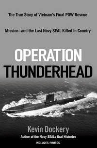 Operation Thunderhead: The True Story of Vietnam's Final POW Rescue Mission - and the Last Navy SEAL Killed in Country by  Kevin Dockery - First Edition - 2008 - from Bookmarc's (SKU: EC34881BB)