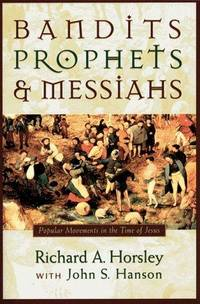 Bandits, Prophets, and Messiahs: Popular Movements at the Time of Jesus