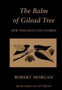 The Balm of Gilead Tree: New and Selected Stories by Robert Morgan - Paperback - from ShopBookShip and Biblio.com