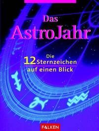 Das AstroJahr. Die 12 Sternzeichen auf einen Blick