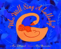 Who Will Sing a Lullaby? by Lillegard, Dee &  Dan Yaccarino - 2007