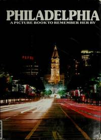 image of Philadelphia: A Picture Book to Remember Her By Ted Smart and David Gibbon