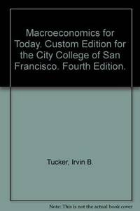 Macroeconomics for Today. Custom Edition for the City College of San Francisco. Fourth Edition. by  Irvin B Tucker  - Paperback  - 2005  - from Doss-Haus Books (SKU: 016804)