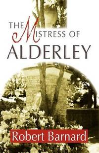 The Mistress of Alderley. by Robert Barnard - Paperback - First Edition USA (2005), so stated. First Printing indicated by - 2005. - from Black Cat Hill Books and Biblio.com