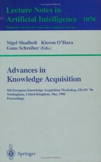 Advances in Knowledge Acquisition: 9th European Knowledge Acquisition Workshop, EKAW'96, Nottingham, UK, May 14 - 17, 1996. Proceedings (Lecture Notes ... / Lecture Notes in Artificial Intelligence) by Nigel Shadbolt, Kieron O'Hara and Guus Schreiber - 1996