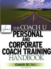 The Coach U Personal and Corporate Coach Training Handbook