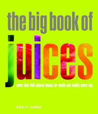 image of The Big Book of Juices: More Than 400 Natural Blends for Health and Vitality Every Day