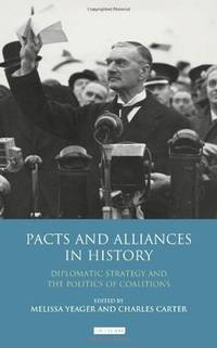 Pacts and Alliances in History : Diplomatic Strategy and the Politics of Coalitions