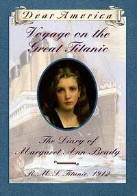 Voyage on the Great Titanic The Diary of Margaret Ann Brady, R. M. S.  Titanic 1912