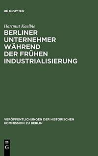 Berliner Unternehmer Während der Frühen Industrialisierung. Herkunft, Sozialer Status und Politischer… by  Hartmut Kaelble  - Hardcover  - 1972  - from Doss-Haus Books (SKU: 004893)