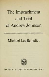 The Impeachment and Trial of Andrew Johnson (The Norton Essays in American History)