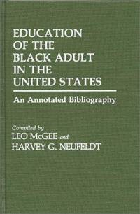 Education of the Black Adult in the United States: An Annotated Bibliography (Bibliographies and Indexes in Afro-American and African Studies, Number 4)